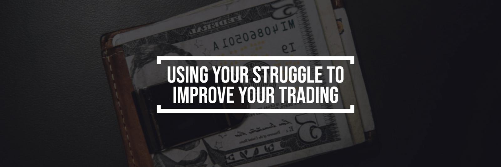 Verwenden Sie Ihren STRUGGLE, um Ihren Handel zu verbessern